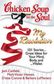 Chicken Soup for the Soul: My Resolution by Jack Canfield