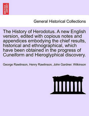 The History of Herodotus. a New English Version, Edited with Copious Notes and Appendices Embodying the Chief Results, Historical and Ethnographical, Which Have Been Obtained in the Progress of Cuneiform and Hieroglyphical Discovery. Vol. I. New Edition by George Rawlinson image
