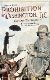 Prohibition in Washington, DC by Garrett Peck