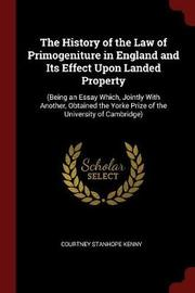 The History of the Law of Primogeniture in England and Its Effect Upon Landed Property by Courtney Stanhope Kenny image