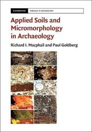 Applied Soils and Micromorphology in Archaeology by Richard I MacPhail