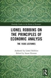 Lionel Robbins on the Principles of Economic Analysis by Lionel Robbins
