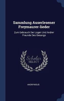 Sammlung Auserlesener Freymaurer-Lieder by * Anonymous