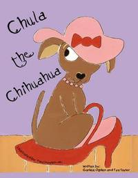Chula the Chihuahua by Garilee Ogden