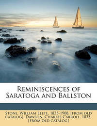 Reminiscences of Saratoga and Ballston Volume 1 by William Leete Stone
