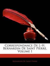 Correspondance de J.-H. Bernardin de Saint Pierre, Volume 1 by Bernardin De Saint Pierre