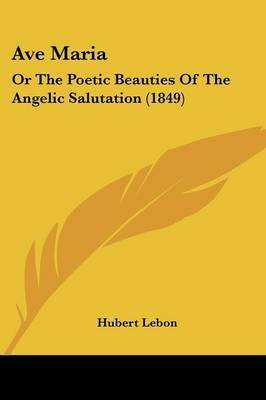 Ave Maria: Or The Poetic Beauties Of The Angelic Salutation (1849) by Hubert Lebon image