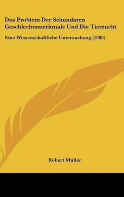Das Problem Der Sekundaren Geschlechtsmerkmale Und Die Tierzucht: Eine Wissenschaftliche Untersuchung (1908) by Robert Muller image