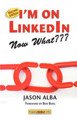 I'm on LinkedIn -- Now What??? by Jason Alba