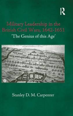 Military Leadership in the British Civil Wars, 1642-1651 by Stanley D. M. Carpenter