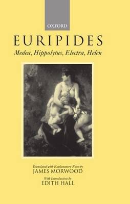Medea, Hippolytus, Electra, Helen by * Euripides