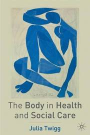 The Body in Health and Social Care by Julia Twigg image