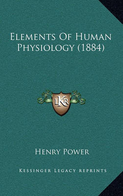 Elements of Human Physiology (1884) by Henry Power