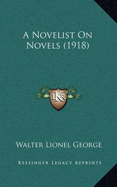 A Novelist on Novels (1918) by Walter Lionel George