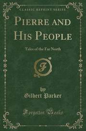 Pierre and His People by Gilbert Parker