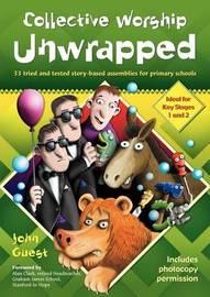 Collective Worship Unwrapped by John Guest