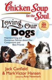 Chicken Soup for the Soul: Loving Our Dogs by Jack Canfield