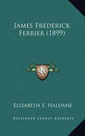 James Frederick Ferrier (1899) by Elizabeth S Haldane