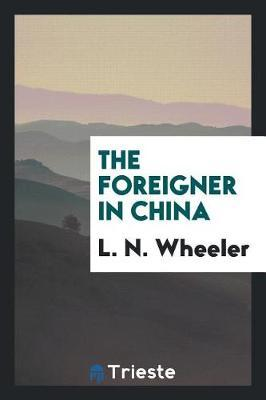 The Foreigner in China by L N Wheeler