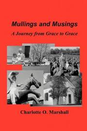 Mullings and Musings: A Journey from Grace to Grace by Charlotte O. Marshall image