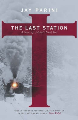The Last Station: A Novel of Tolstoy's Final Year by Jay Parini, Ph.D. image