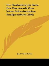 Der Strafvollzug Im Sinne Des Vorentwurfs Zum Neuen Schweizerischen Strafgesetzbuch (1896) by Josef Victor Hurbin image