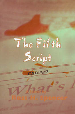 The Fifth Script by Ross H. Spencer