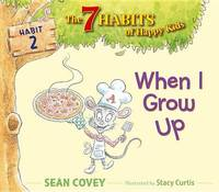 When I Grow Up The 7 Habits of Happy Kids by Sean Covey