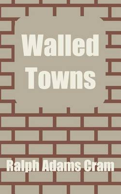 Walled Towns by Ralph Adams Cram