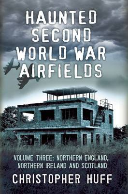 Haunted Second World War Airfields: Volume three by Christopher Huff image