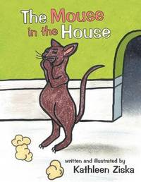 The Mouse in the House by Kathleen Ziska