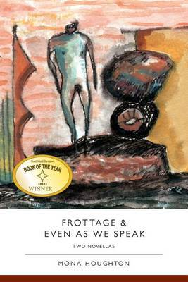 Frottage & Even as We Speak: Two Novellas by Mona Houghton