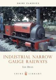 Industrial Narrow Gauge Railways by Ian Dean