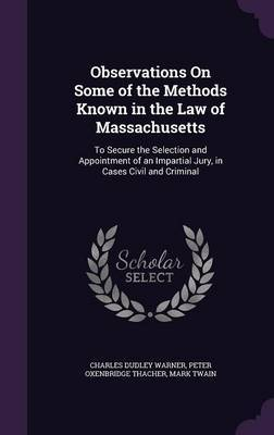 Observations on Some of the Methods Known in the Law of Massachusetts by Charles Dudley Warner