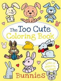 The Too Cute Coloring Book: Bunnies by Little Bee Books