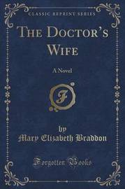 The Doctor's Wife by Mary , Elizabeth Braddon