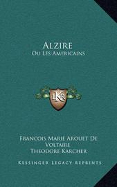 Alzire: Ou Les Americains: Tragedie (1876) by Francois Marie Arouet de Voltaire