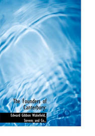 The Founders of Canterbury by Edward Gibbon Wakefield