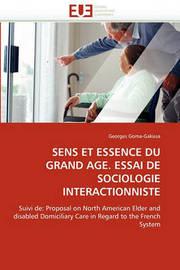 Sens Et Essence Du Grand Age. Essai de Sociologie Interactionniste by Georges Goma-Gakissa