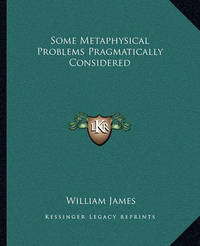 Some Metaphysical Problems Pragmatically Considered by William James