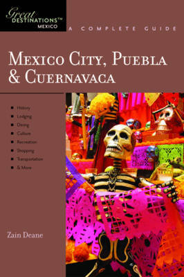 Explorer's Guide Mexico City, Puebla & Cuernavaca: A Great Destination by Zain Deane image