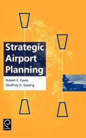 Strategic Airport Planning by Robert E Caves
