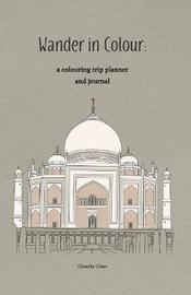 Wander in Colour - A Colouring Trip Planner and Journal by Claudia Chan