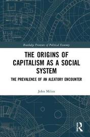 The Origins of Capitalism as a Social System by John Milios