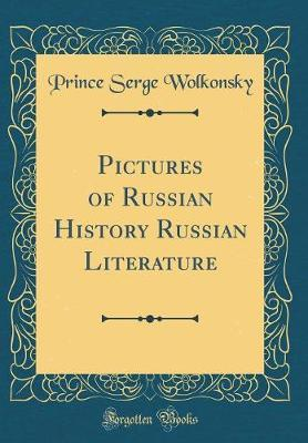 Pictures of Russian History Russian Literature (Classic Reprint) by Prince Serge Wolkonsky image