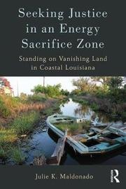 Seeking Justice in an Energy Sacrifice Zone by Julie K Maldonado