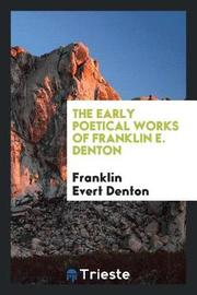 The Early Poetical Works of Franklin E. Denton by Franklin Evert Denton image
