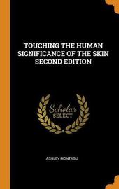 Touching the Human Significance of the Skin Second Edition by Ashley Montagu