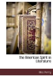 The American Spirit in Literature by Bliss Perry