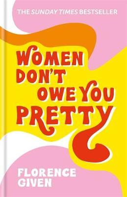 Women Don't Owe You Pretty by Florence Given